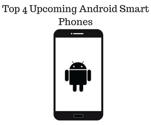 Top 4 Upcoming Android Smart Phones