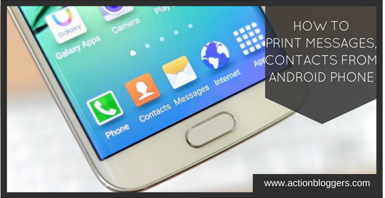 How to Print Messages, contacts from Android phone