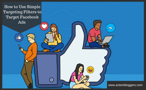 How to Use Simple Targeting Filters to Target Facebook Ads to Your Audience