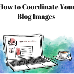 How to Coordinate Your Blog Images for a More Cohesive Aesthetic