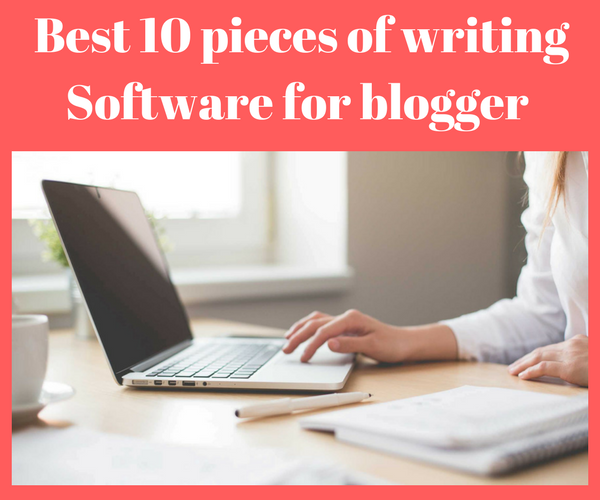 Best 10 pieces of writing software each blogger should know about