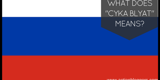 "What does ""cyka blyat"" means?"