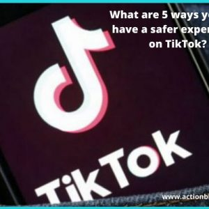 ways-you-can-have-a-safer-experience-on-tiktok