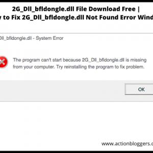 2G_Dll_bfldongle.dll File Download Free | How to Fix 2G_Dll_bfldongle.dll Not Found Error Windows