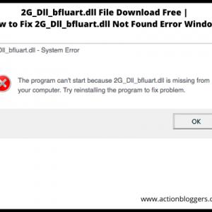 2G_Dll_bfluart.dll File Download Free | How to Fix 2G_Dll_bfluart.dll Not Found Error Windows